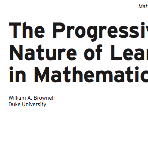 The Progressive Nature of Learning in Mathematics by W Brownell